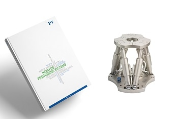 High Precision Multi-Axis Motion with Hexapod 6-Axis Systems - New 130 Page PI Catalog